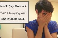 Staying Motivated When Struggling with a Negative Body Image | Libero Magazine