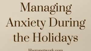Managing Anxiety During the Holidays | Libero Magazine 10