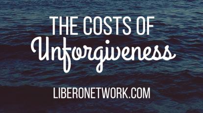 The Costs of Unforgiveness | Libero Magazine