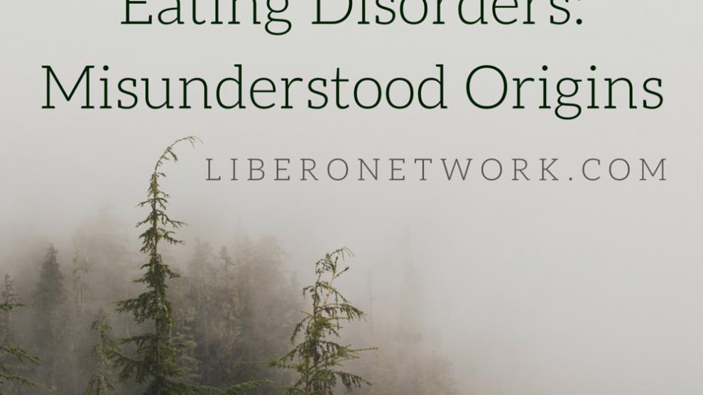 Eating Disorders: Misunderstood Origins   Libero Magazine
