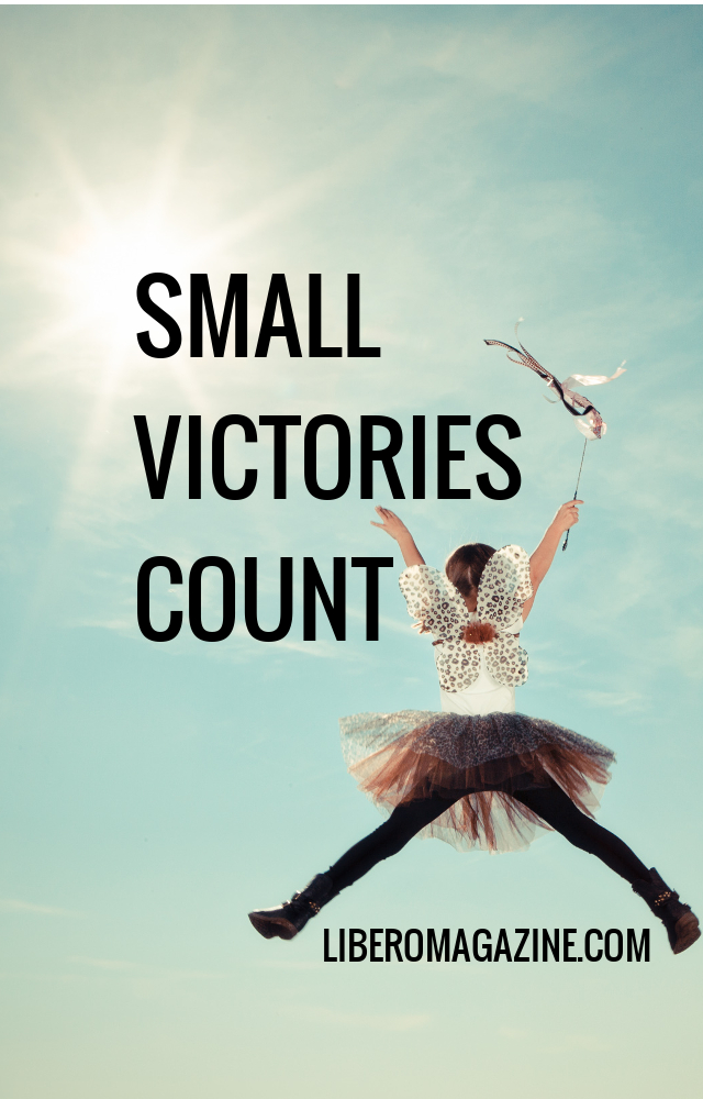 Small Victories Count | Libero Magazine