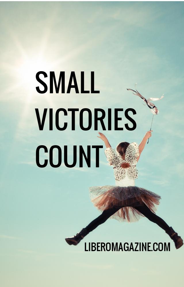 Small Victories Count | Libero Magazine
