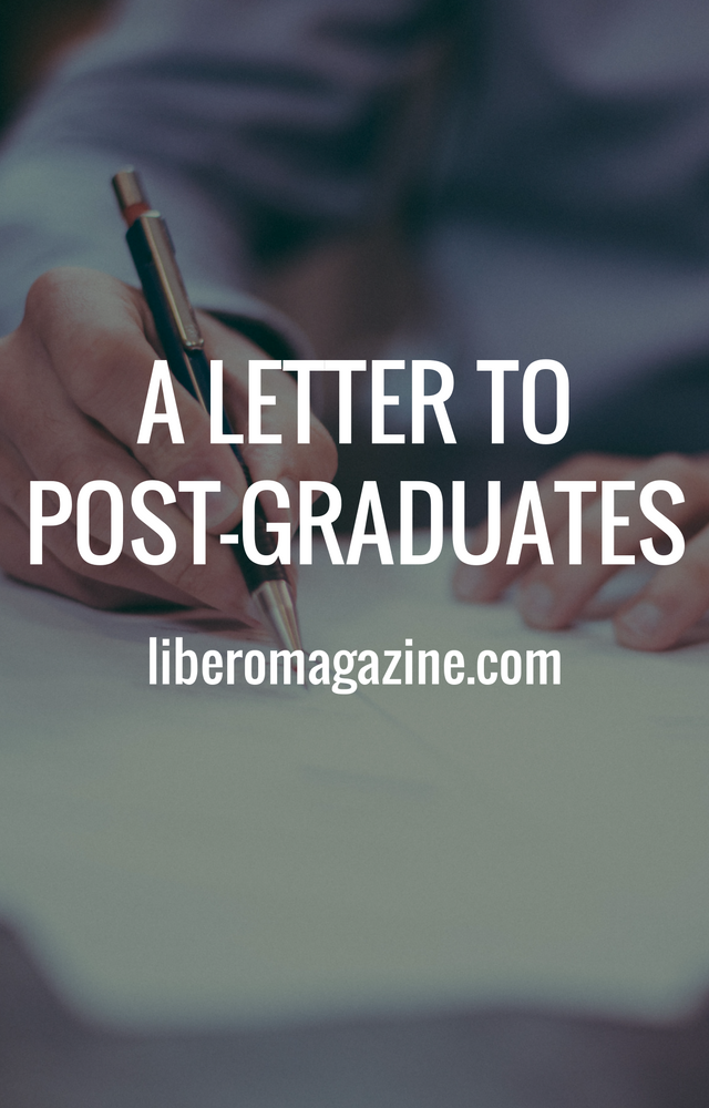 A letter to the Post Graduates | Libero Magazine