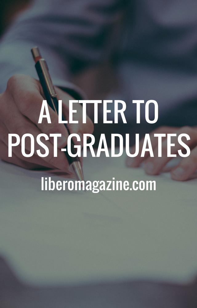 A letter to the Post Graduates   Libero Magazine