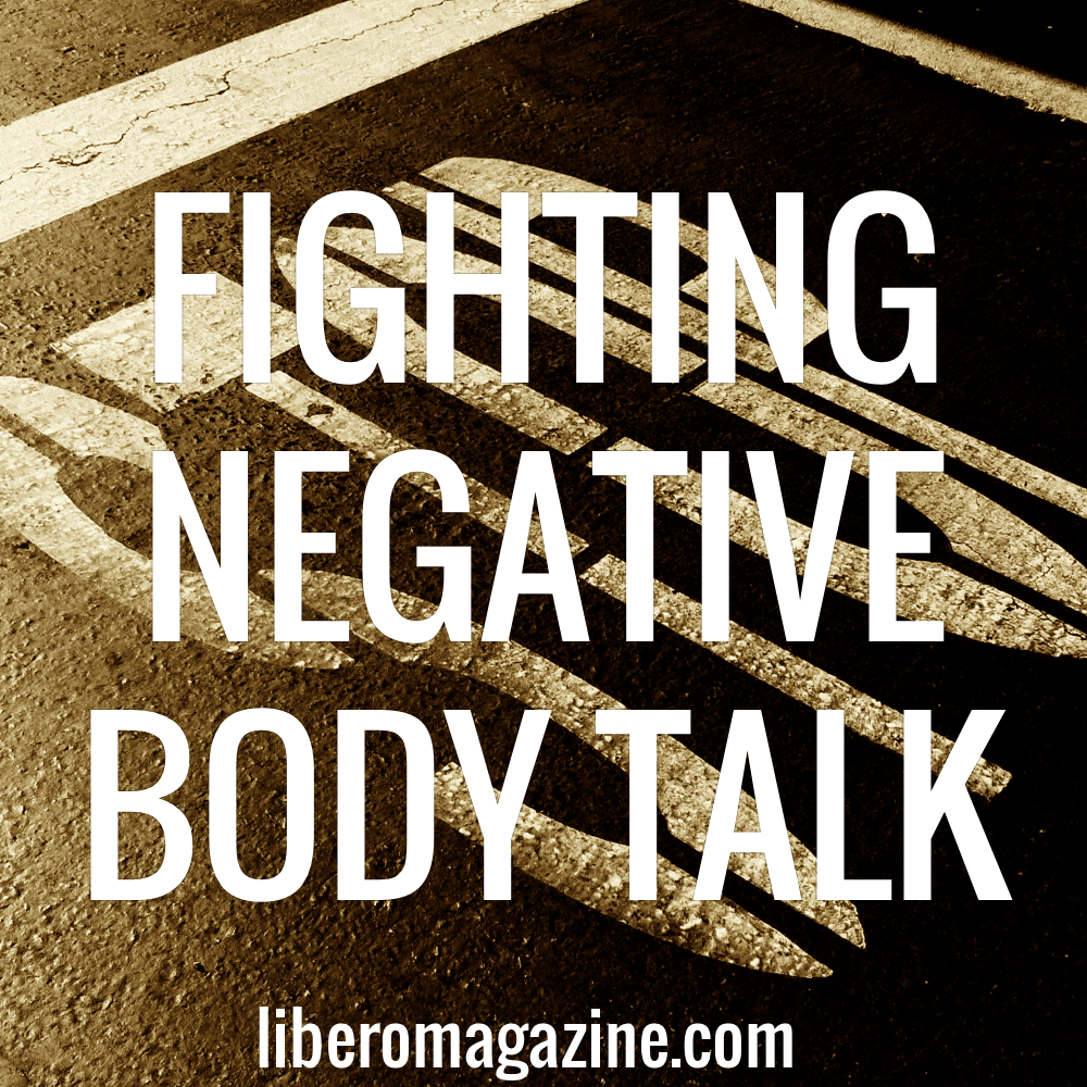 Fighting Negative Body Talk | Libero Magazine