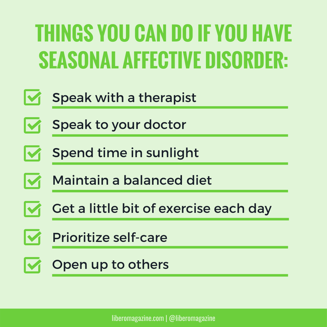 Here are a few things you can do if you have Seasonal Affective Disorder