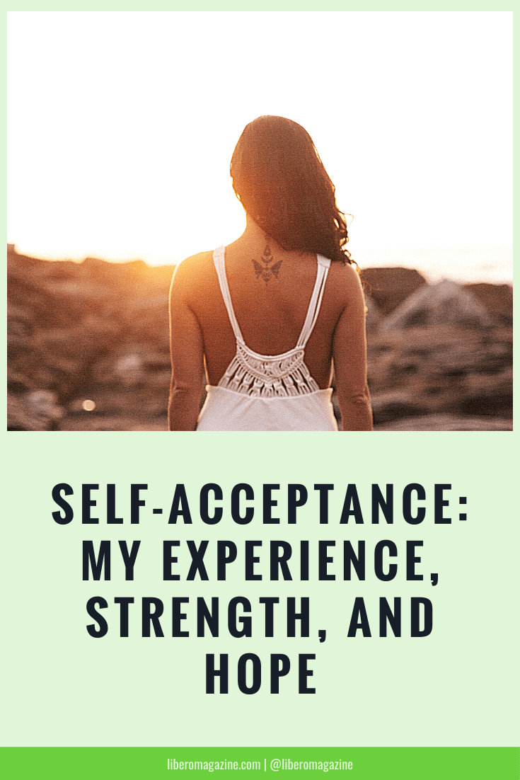 Self-Acceptance: Here's My Experience, Strength, and Hope